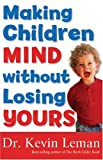 Making Children Mind Without Losing Yours, Kevin Leman, 0800757319