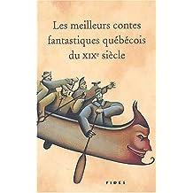 MEILLEURS CONTES FANTASTIQUES QUÉBÉCOIS DU XIXÈ (LES) N. E.