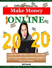 Official Ways to Make Money Online 2020: 51 Legit ways to make Money online in 2020 to Boost Your Income, Achieve Financial Freedom and get out of the 9 to 5 Rat Race