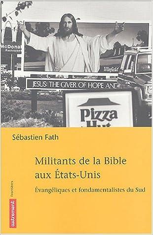 Livre gratuits en ligne Militants de la Bible aux Etats-Unis : Evangéliques et fondamentalistes du Sud pdf, epub