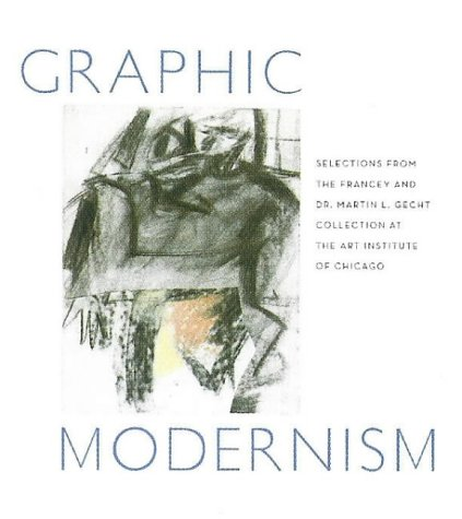 Graphic Modernism: Selections from the Francey and Dr. Martin L. Gecht Collection at The Art Institute of Chicago pdf epub
