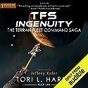TFS Ingenuity: The Terran Fleet Command Saga, Book 1 Hörbuch von Tori L. Harris Gesprochen von: Jeffrey Kafer