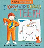 I Know Why I Brush My Teeth, Kate Rowan and Katherine McEwen, 0763605042