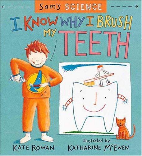 Sam's Science: I Know Why I Brush My Teeth
