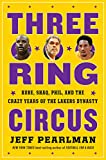 Three-Ring Circus: Kobe, Shaq, Phil, and the Crazy
