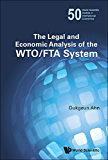 The Legal and Economic Analysis of the WTO/FTA System (World Scientific Studies in International Economics Book 50)