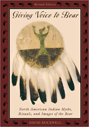 Giving Voice to Bear: North American Indian Myths, Rituals,