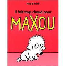IL FAIT TROP CHAUD POUR MAXOU