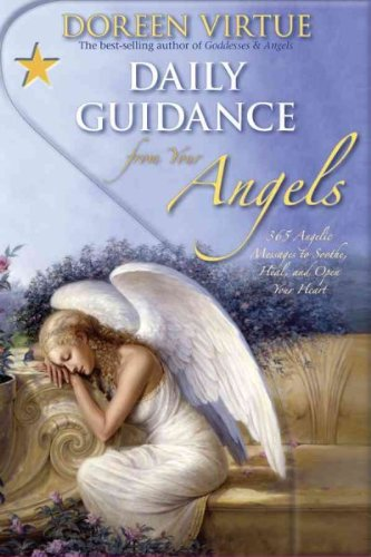 Daily Guidance from Your Angels: 365 Angelic Messages to Soothe, Heal, and Open Your Heart by Doreen Virtue (Doreen Virtue Angel Messages From Your Angel)