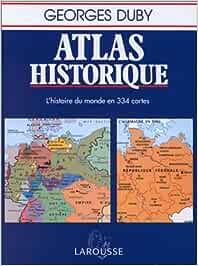 Atlas historique : Lhistoire du monde en 334 cartes: Amazon.es: Duby, Georges: Libros en idiomas extranjeros