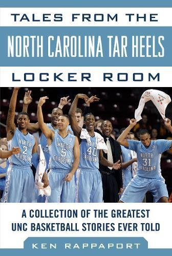 Tales From The North Carolina Tar Heels Locker Room  A Collection Of The Greatest Unc Basketball Stories Ever Told  Tales From The Team