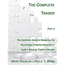 The Complete Trader:  Section 4: The Definitive Guide to Mastering the Psychology of Market Behavior to Instill a Winning Trader's Mindset