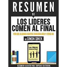 """Resumen De """"Los Lideres Comen Al Final: Por Que Algunos Equipos Funcionan Bien Y Otros No - De Simon Sinek"""" (Spanish Edition)"""