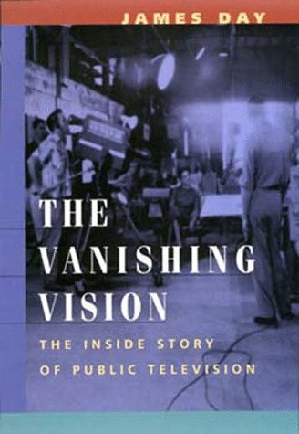 the vanishing vision the inside story of public television 読書