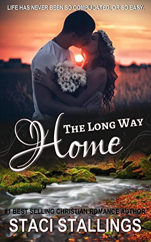 The Long Way Home: A Contemporary Christian Romance Novel by [Stallings, Staci]