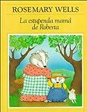 La Estupenda Mama de Roberta, Rosemary Wells, 8437266122