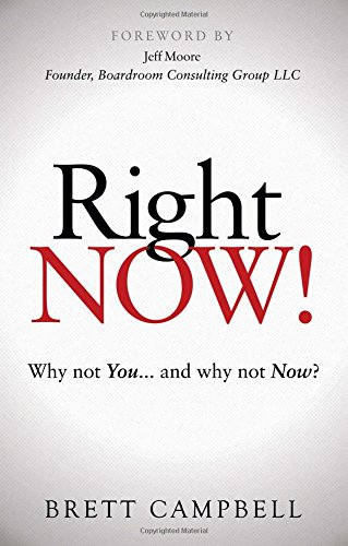 Right Now!: Why Not You and Why Not Now?