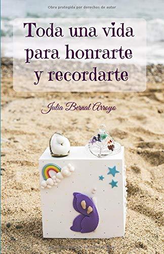 Toda una vida para honrarte y recordarte  [Bernal Arroyo, Julia] (Tapa Blanda)