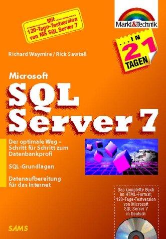 Microsoft SQL Server 7 in 21 Tagen Schritt für Schritt zum Datenbankprofi (in 14/21 Tagen)