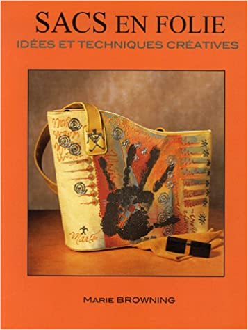 f969d8dc9763 Amazon.fr - Sacs en folie   Idées et techniques créatives - Marie Browning  - Livres