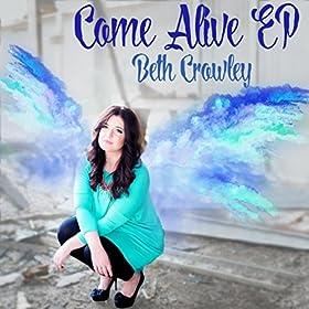 Amazon.com: Come Alive - EP: Beth Crowley: MP3 Downloads