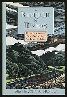 A Republic of Rivers: Three Centuries of Nature Writing from Alaska and the Yukon
