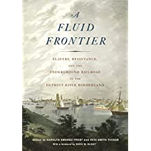 A Fluid Frontier: Slavery, Resistance, and the Underground Railroad in the Detroit River Borderland (Great Lakes Books Series)
