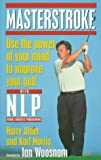 img - for Masterstroke: Use the Power of Your Mind to Improve Your Golf With Nlp : Neuro Linguistic Programming book / textbook / text book