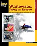 Whitewater Safety and Rescue: Essential Knowledge For Canoeists, Kayakers, And Raft Guides (Paddling Series)