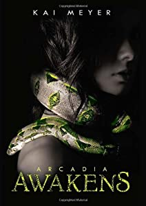 Arcadia Awakens Book By Kai Meyer border=