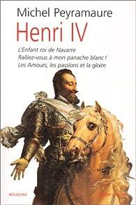 Henri IV par Michel Peyramaure