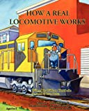 How a Real Locomotive Works, William Trombello, 0984299858