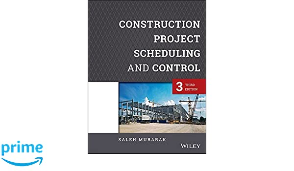 construction project scheduling and control saleh a mubarak rh amazon ca