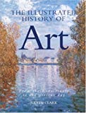 The Illustrated History of Art, Judith Clark, 0517223104