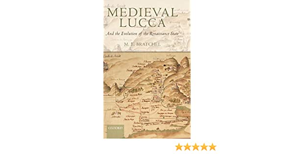 a4b70f6f729 Amazon.com  Medieval Lucca  And the Evolution of the Renaissance State  (9780199542901)  M. E. Bratchel  Books