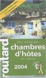 Guide du routard. Nos meilleures chambres d'hôtes en France. 2004 par Guide du Routard