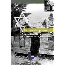 Le Livre des pogroms : Antichambre d'un génocide, Ukraine, Russie, Biélorussie, 1917-1922 (Mémorial de la Shoah) (French Edition)