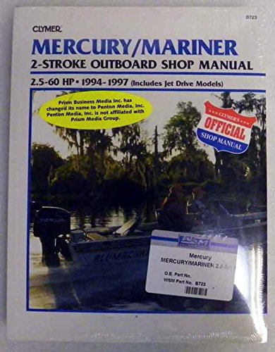Manual Outboard Mercury Parts (Clymer Shop Manual Mercury / Mariner 2.5 - 60 Hp 2 Stroke Outboards includes jet drive models 1994-1997 WSM B723)