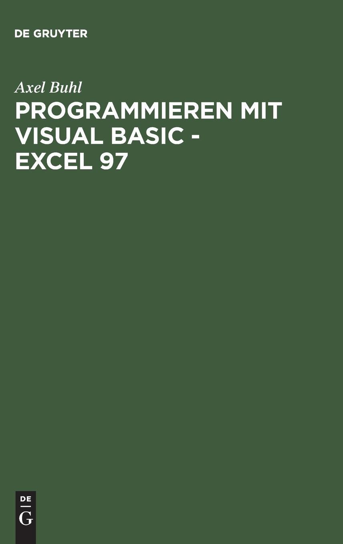Programmieren mit Visual Basic - Excel 97: Von der Problemanalyse zum fertigen VBA-Programm anhand eines praktischen Projekts