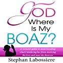 God Where is My Boaz Audiobook by Stephan Labossiere Narrated by Stephan Labossiere