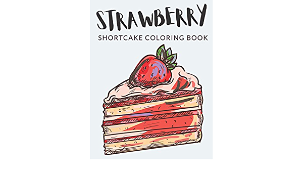 Strawberry Shortcake Coloring Book: Yummy Strawberry Shortcake Colouring In  Pages, Over 60 Pages To Color, Perfect Coloring Book For Boys, Girls, And  Fun Guaranteed! (Strawberry Shortcake Colors): Lab, Painto:  9798691844966: Amazon.com: Books