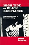 High Tide of Black Resistance : And Other Literary and Political Writings, Forman, James, 0940880423