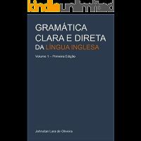 Gramática Clara e Direta da Língua Inglesa: Volume 1 - Primeira Edição