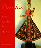 Santos : Enduring Images of Northern New Mexican Village Churches, Cash, Marie R., 087081494X