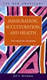Immigration, Acculturation, and Health : The Mexican Diaspora, Reichman, Jill S., 1593321325