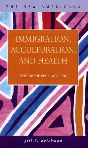 Immigration, Acculturation, And Health: The Mexican Diaspora (The New Americans: Recent Immigration and American Society