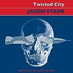 Twisted City: A Dark Domestic Thriller   Jason Starr