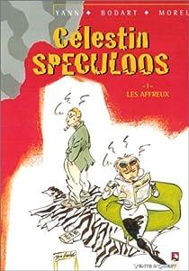 Célestin Spéculos, tome 1 : Les affreux par Yann