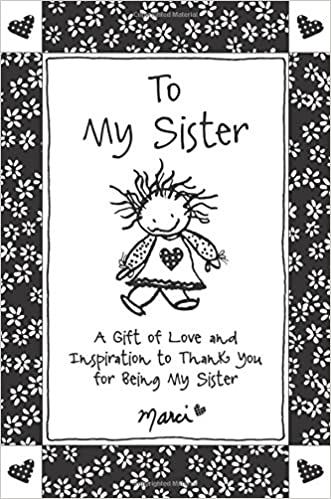 to my sister a gift of love and inspiration to thank you for being my sister marci 9781680881653 amazoncom books