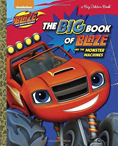 The Big Book of Blaze and the Monster Machines (Blaze and the Monster Machines) (Big Golden Book)